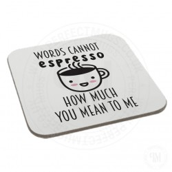 Words Cannot Espresso How Much You Mean To Me Coaster