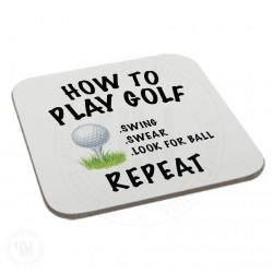 How To Play Golf Swing Swear Look For Ball Repeat Coaster