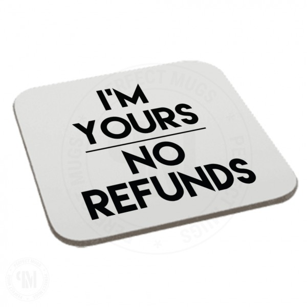 I'm Yours No Refunds Coaster