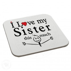 I Love My Sister This Much Coaster