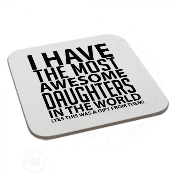 I Have The Most Awesome Daughters in The World Coasters