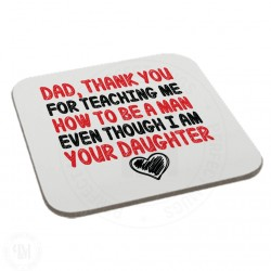 Dad, Thank You For Teaching Me How To Be a Man Even Though I am Your Daughter Coaster