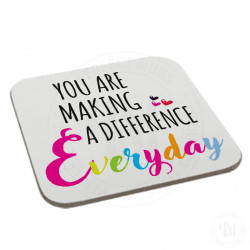You are Making a Difference Everyday Coaster