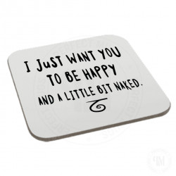 I Just Want You to Be Happy and a Little Bit Naked Coaster