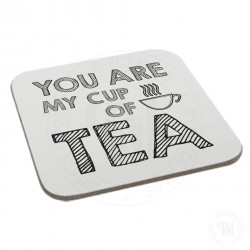 You are My Cup of Tea Coaster
