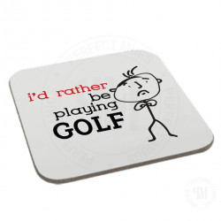 I'd Rather Be Playing Golf Coaster