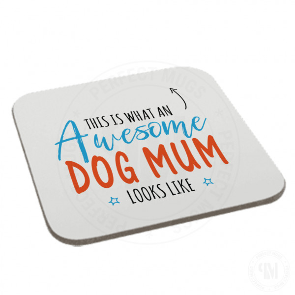 This is What an Awesome Dog Mum Looks Like Coaster