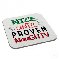 Nice Until Proven Naughty Coaster