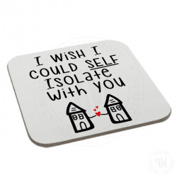 I Wish I Could Self Isolate With You Coaster