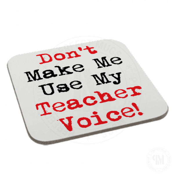 Don't Make Me Use My Teacher Voice Black and Red Coaster