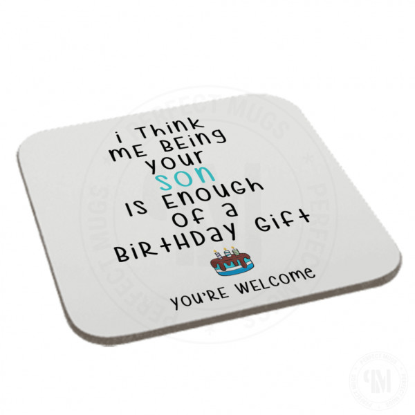 I Think Me Being Your Son Is Enough Of A Birthday Gift Coaster