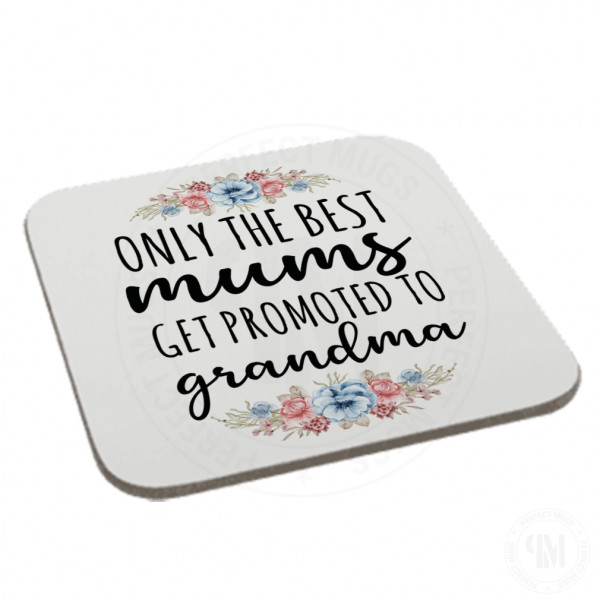 Only The Best Mums Get Promoted To Grandma Coaster