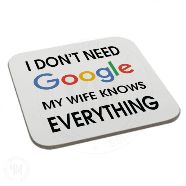 I Don't Need Google My Wife Know Everything Coaster