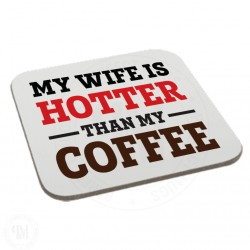 My Wife is Hotter Than My Coffee Coaster
