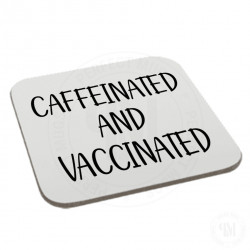 Caffeinated and Vaccinated Coaster