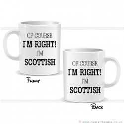Of Course I'm Right I'm Scottish Mug