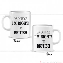 Of Course I'm Right I'm British Mug