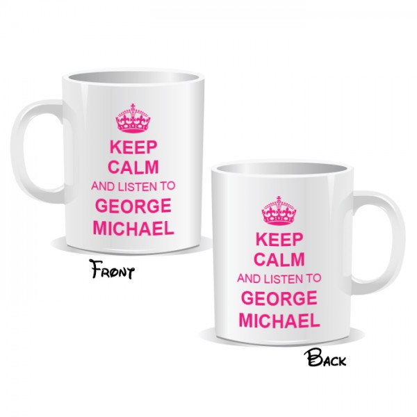 Keep Calm And Listen To George Michael Mug