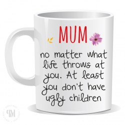 No Matter What Life Throws At You Mum Mug