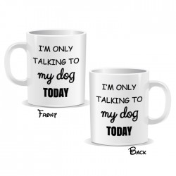 I'm Only Talking To My Dog Today Mug