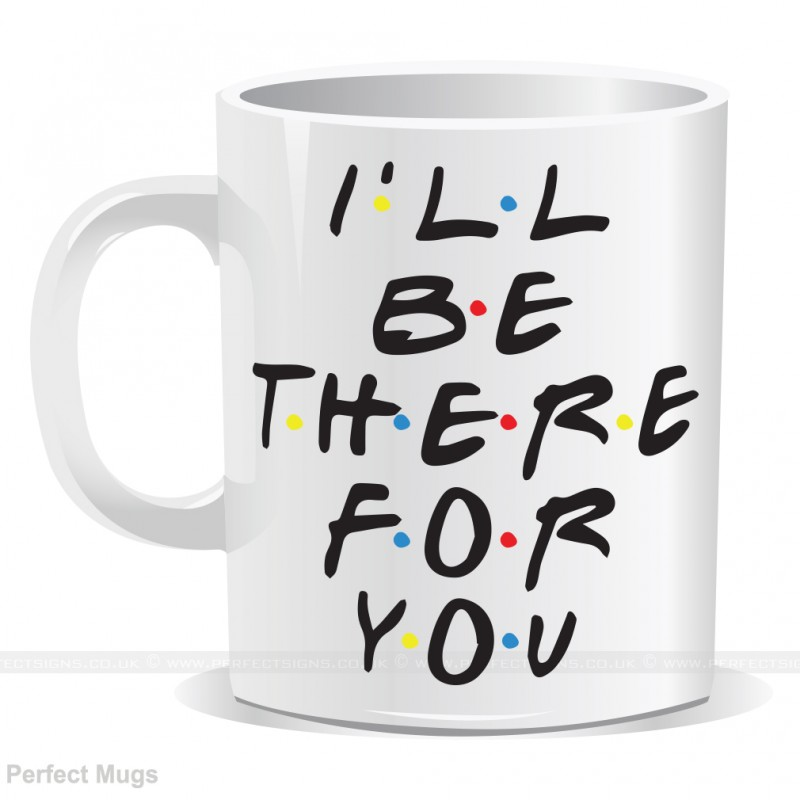 d54e0a0b50f32 I ll Be There For You Mug