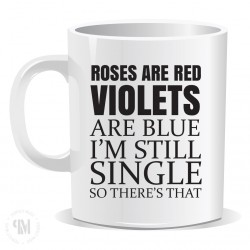 Roses are Red Violets are Blue Im Still Single Mug