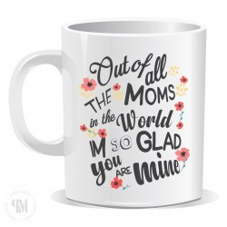 Out of All The Moms In The World Im So Glad You Are Mine Mug