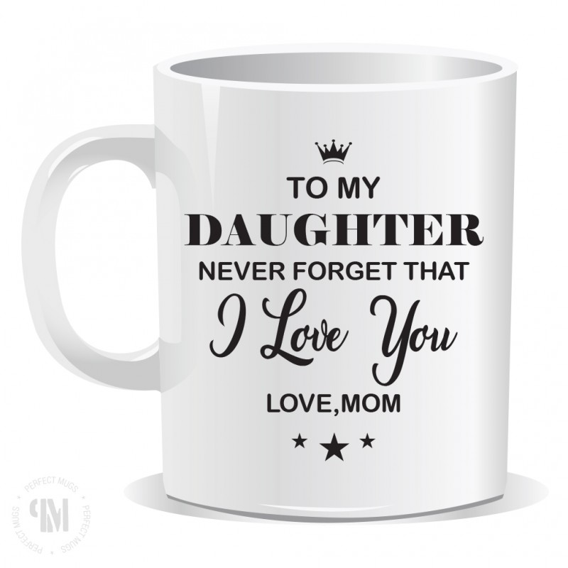 Download To My Daughter Never Forget That I love You Mug