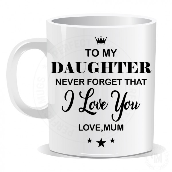 To My Daughter Never Forget That I love You Mug