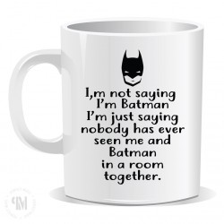 Im Not Saying Im Batman Mug