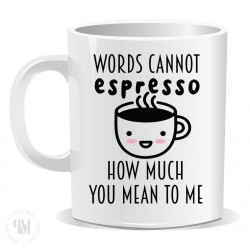 Words Cannot Espresso How Much You Mean To Me Mug