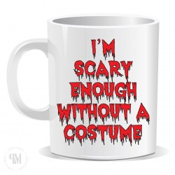 Im Scary Enough Without a Costume Mug