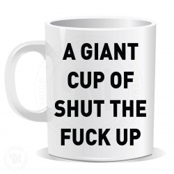 A Giant Cup Shut the Fuck Up Mug