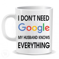 I Dont Need Google My Husband Knows Everything Mug