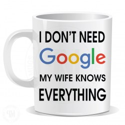 I Dont Need Google My Wife Knows Everything Mug