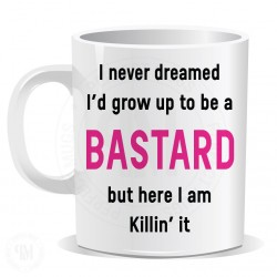 I Never Dreamed I Would Grow up to Be a Bastard But Here I am Killin it Mug