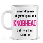 I Never Dreamed I Would Grow up to Be a Knobhead But Here I am Killin it Mug