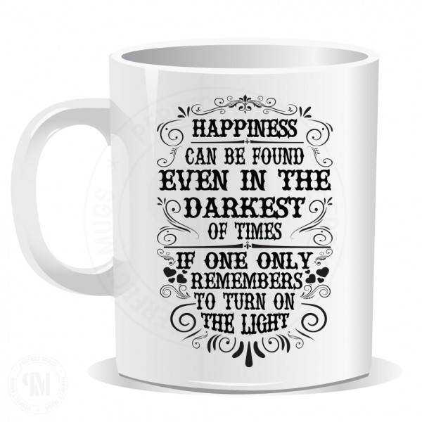 Happiness Can Be Found Even in The Darkest Of Time Mug