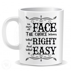 We Must Face all The Choise between What is Right Mug