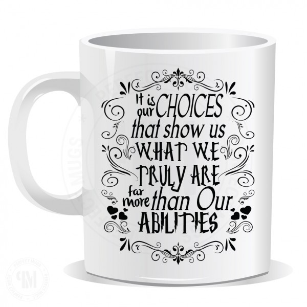 It is Choices That Show us What We Truly are For More Than Our Abilities Mug