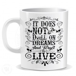 It Does Not Do To Dwell On Dreams And Forget To Live Mug