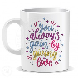 You Always Gain By Giving Love Mug