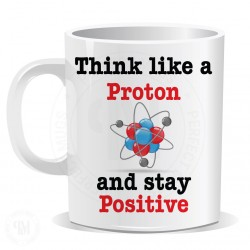 Think Like A Proton And Stay Positive Mug
