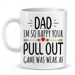 Dad Im So Happy Your Pull Out Game Was Weak AF Mug
