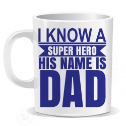 I Know a Super Hero His Name is Dad Mug