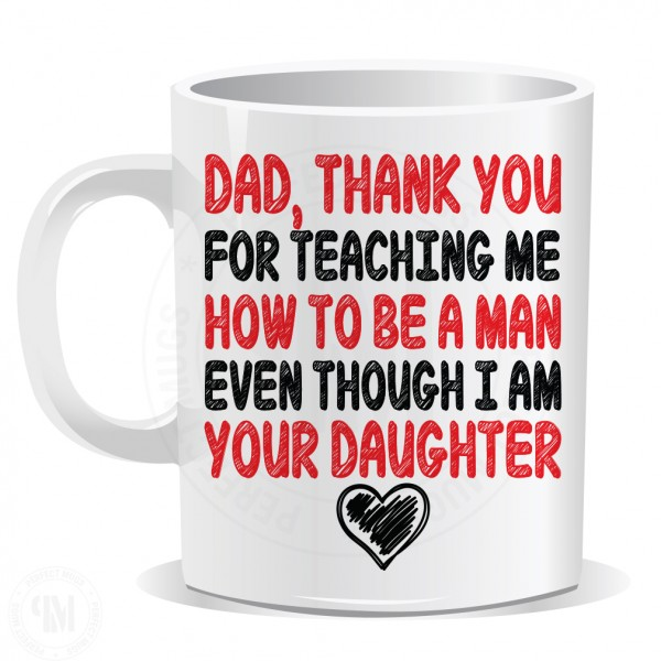 Dad, Thank You For Teaching Me How To Be a Man Even Though I am Your Daughter Mug