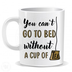 You Cant Go To Bed Without A Cup Of Tea Mug