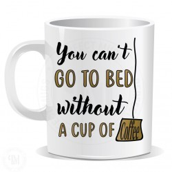 You Cant Go To Bed Without A Cup Of Coffee Mug