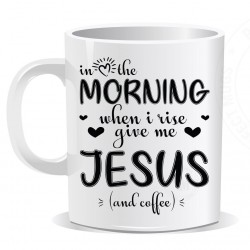 In the Morning When I Rise Give Me Jesus and Coffee Mug