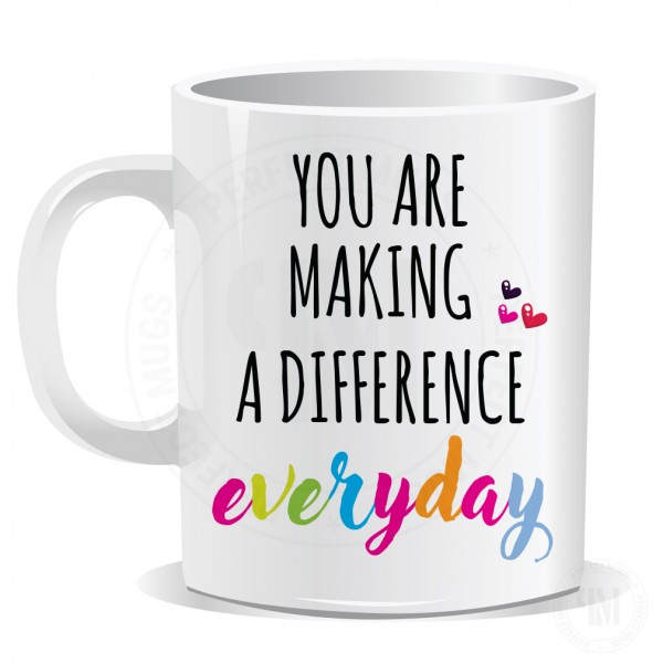 You are Making a Difference everyday Mug